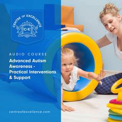 Advanced Autism Awareness – Practical Interventions & Support by Centre of Excellence audiobook