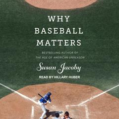 Why Baseball Matters by Susan Jacoby audiobook