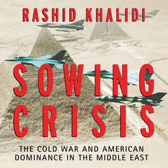 Sowing Crisis by Rashid Khalidi audiobook
