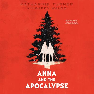 Anna and the Apocalypse by Katharine Turner audiobook