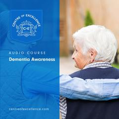Dementia Awareness by Centre of Excellence audiobook