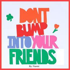 Don't Bump Into Your Friends by Naomi  audiobook