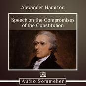 Speech on the Compromises of the Constitution by  Alexander Hamilton audiobook