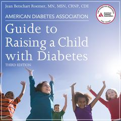 American Diabetes Association Guide to Raising a Child with Diabetes, Third Edition by Jean Betschart Roemer audiobook