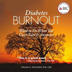 Diabetes Burnout by William H. Polonsky audiobook