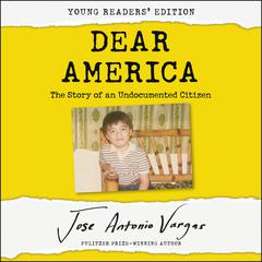 Dear America: Young Readers' Edition by Jose Antonio Vargas audiobook