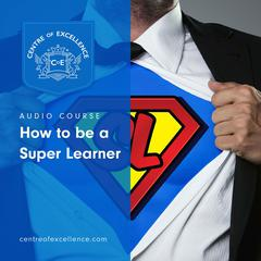 How to be a Super Learner by Centre of Excellence audiobook
