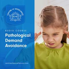 Pathological Demand Avoidance by Centre of Excellence audiobook