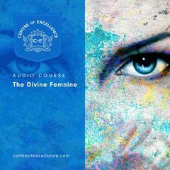 The Divine Feminine by Centre of Excellence audiobook