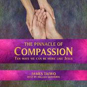 The Pinnacle of Compassion by  James Taiwo audiobook