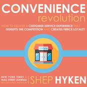 The Convenience Revolution by  Shep Hyken audiobook