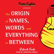 The Origin of Names, Words and Everything in Between by  Patrick Foote audiobook