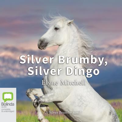 Silver Brumby, Silver Dingo by Elyne Mitchell audiobook