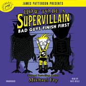 How to Be a Supervillain: Bad Guys Finish First by  Michael Fry audiobook