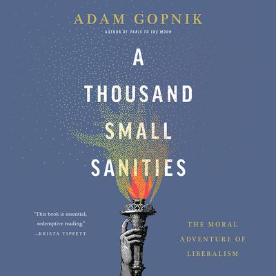 A Thousand Small Sanities by Adam Gopnik audiobook