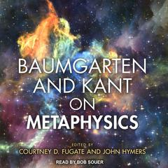 Baumgarten and Kant on Metaphysics by  audiobook