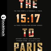 The 15:17 to Paris: The True Story of a Terrorist, a Train, and Three American Heroes by  Spencer Stone audiobook