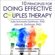 10 Principles for Doing Effective Couples Therapy by  John M. Gottman PhD audiobook