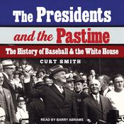 The Presidents and the Pastime by  Curt Smith audiobook