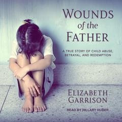 Wounds of the Father by Elizabeth Garrison audiobook