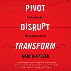 Pivot, Disrupt, Transform by Marcia Daszko audiobook