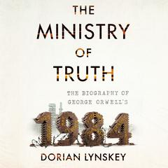 The Ministry of Truth by Dorian Lynskey audiobook
