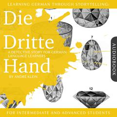 Learning German Through Storytelling: Die Dritte Hand by André Klein audiobook