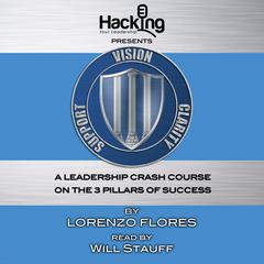 Vision, Clarity, Support: A Leadership Crash Course on the 3 Pillars of Success by Lorenzo Flores audiobook