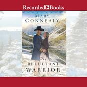 The Reluctant Warrior by  Mary Connealy audiobook