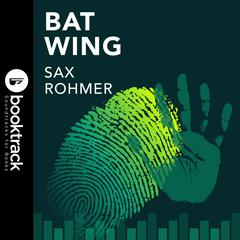 Bat Wing by Sax Rohmer audiobook