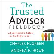 The Trusted Advisor Fieldbook by  Charles H. Green audiobook
