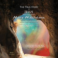 The True Story of Jesus and His Wife Mary Magdalena by David Young audiobook