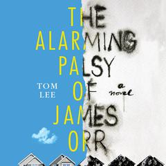 The Alarming Palsy of James Orr by Tom Lee audiobook