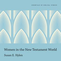 Women in the New Testament World by Susan E. Hylen audiobook