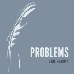 Problems by Jade Sharma audiobook