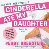 Cinderella Ate My Daughter by  Peggy Orenstein audiobook