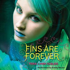 Fins Are Forever by Tera Lynn Childs audiobook