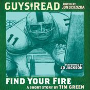 Guys Read: Find Your Fire by  Tim Green audiobook