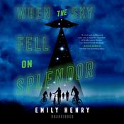 When the Sky Fell on Splendor by  Emily Henry audiobook