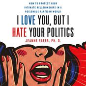 I Love You but I Hate Your Politics by  Jeanne Safer audiobook