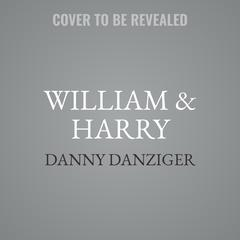 William & Harry by Danny Danziger audiobook