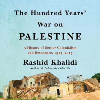 The Hundred Years' War on Palestine by Rashid Khalidi audiobook