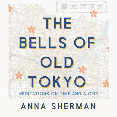 The Bells of Old Tokyo by Anna Sherman audiobook