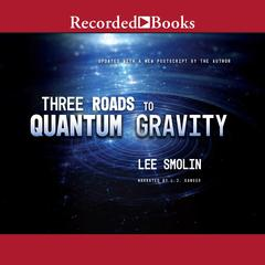 Three Roads to Quantum Gravity by Lee Smolin audiobook
