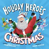 The Holiday Heroes Save Christmas by  Adam Wallace audiobook