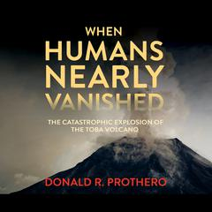 When Humans Nearly Vanished by Donald R. Prothero audiobook