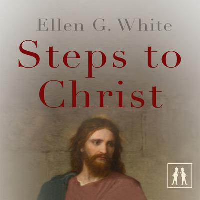 Steps to Christ by Ellen G. White audiobook