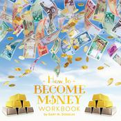 How To Become Money Workbook by  Gary M. Douglas audiobook