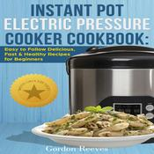 Instant Pot Electric Pressure Cooker Cookbook by  Gordon Reeves audiobook