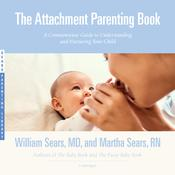 The Attachment Parenting Book by  William Sears MD audiobook